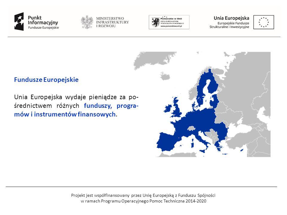 Projekt jest współfinansowany przez Unię Europejską z Funduszu Spójności w ramach Programu Operacyjnego Pomoc Techniczna 2014-2020 Fundusze Europejskie Unia Europejska wydaje pieniądze za po- średnictwem różnych funduszy, progra- mów i instrumentów finansowych.