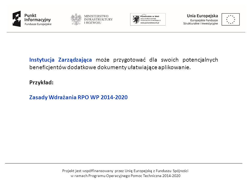 Projekt jest współfinansowany przez Unię Europejską z Funduszu Spójności w ramach Programu Operacyjnego Pomoc Techniczna 2014-2020 Instytucja Zarządzająca może przygotować dla swoich potencjalnych beneficjentów dodatkowe dokumenty ułatwiające aplikowanie.