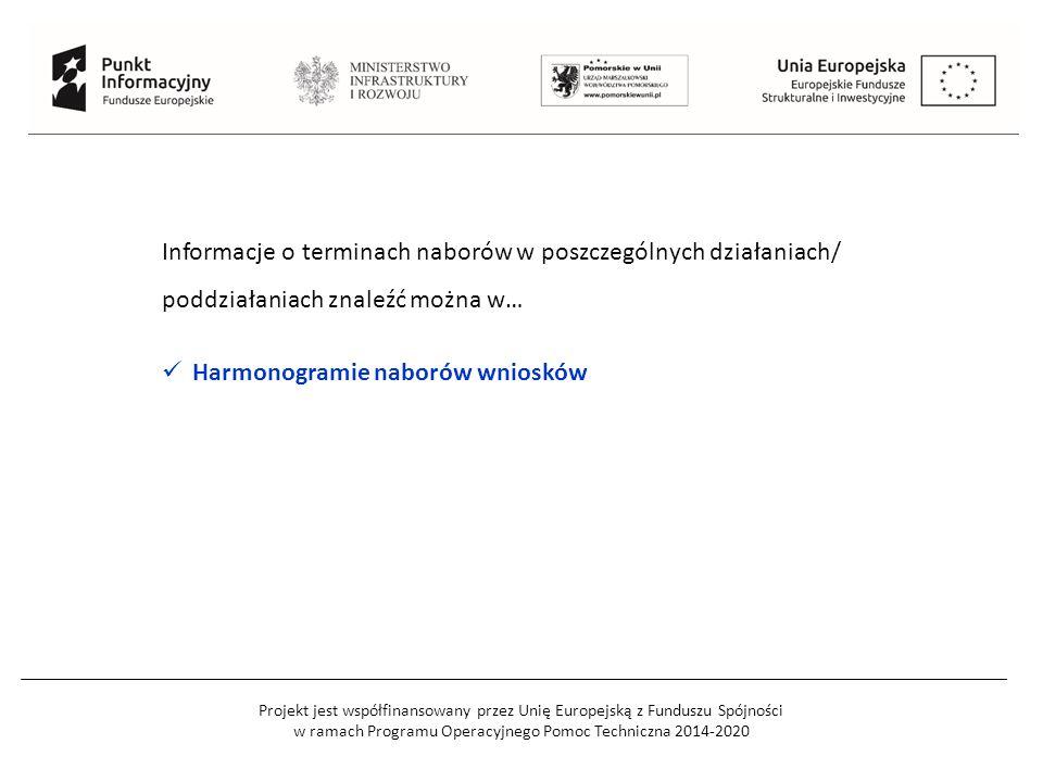Projekt jest współfinansowany przez Unię Europejską z Funduszu Spójności w ramach Programu Operacyjnego Pomoc Techniczna 2014-2020 Informacje o terminach naborów w poszczególnych działaniach/ poddziałaniach znaleźć można w… Harmonogramie naborów wniosków