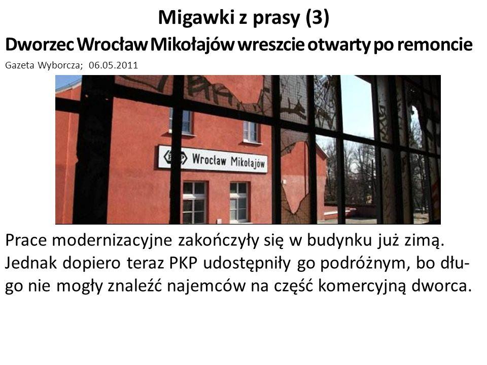 Migawki z prasy (3) Dworzec Wrocław Mikołajów wreszcie otwarty po remoncie Gazeta Wyborcza; 06.05.2011 Prace modernizacyjne zakończyły się w budynku j