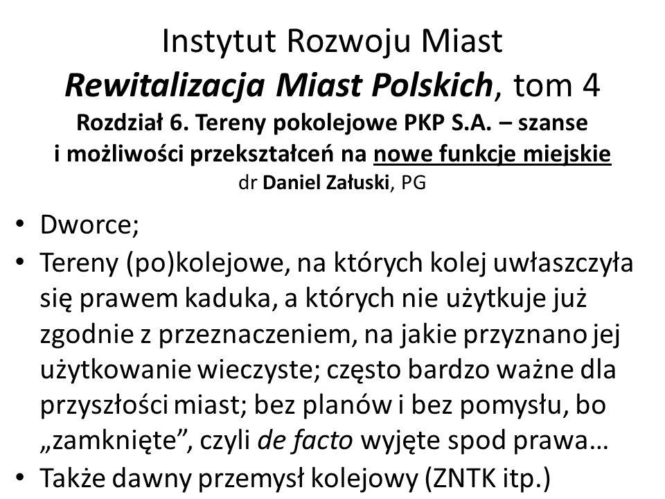 Instytut Rozwoju Miast Rewitalizacja Miast Polskich, tom 4 Rozdział 6. Tereny pokolejowe PKP S.A. – szanse i możliwości przekształceń na nowe funkcje