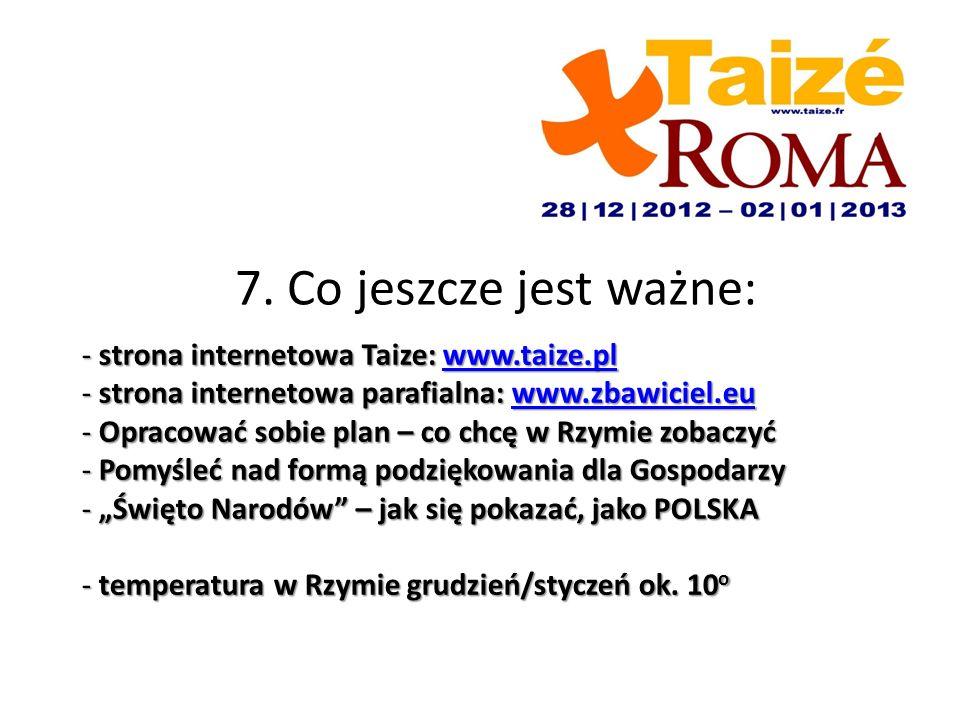 7. Co jeszcze jest ważne: - strona internetowa Taize: www.taize.pl www.taize.pl - strona internetowa parafialna: www.zbawiciel.eu www.zbawiciel.eu - O