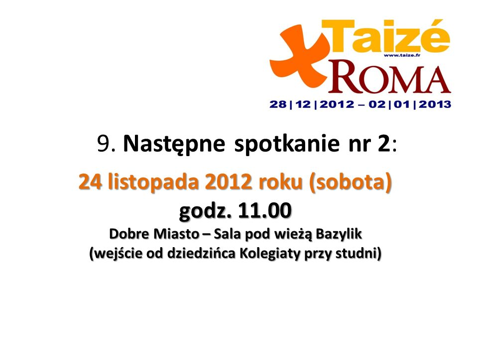 9. Następne spotkanie nr 2: 24 listopada 2012 roku (sobota) godz.