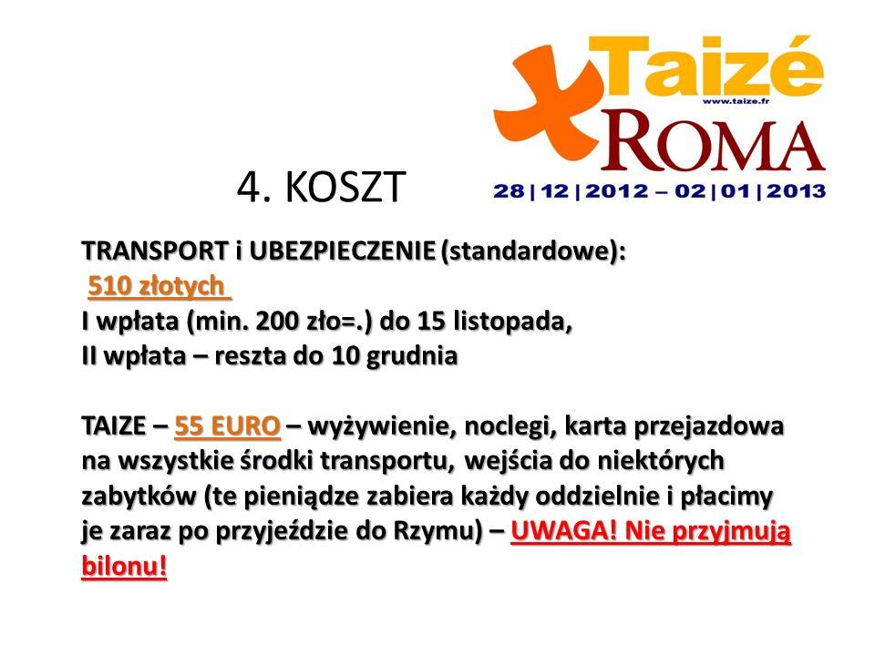 4. KOSZT TRANSPORT i UBEZPIECZENIE (standardowe): 510 złotych I wpłata (min.