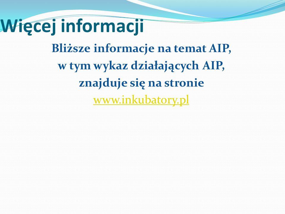 Więcej informacji Bliższe informacje na temat AIP, w tym wykaz działających AIP, znajduje się na stronie www.inkubatory.pl