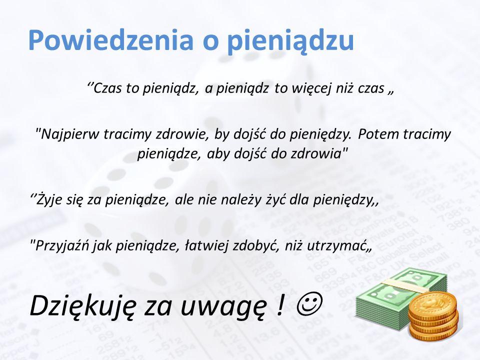 """Powiedzenia o pieniądzu ''Czas to pieniądz, a pieniądz to więcej niż czas """" Najpierw tracimy zdrowie, by dojść do pieniędzy."""