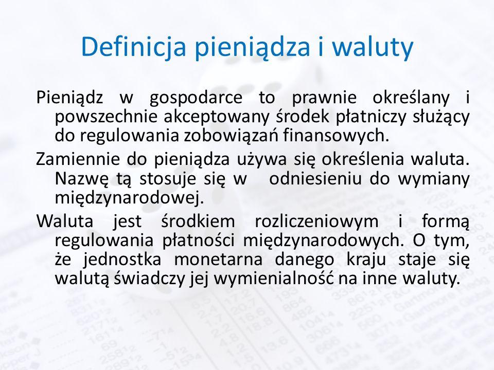 Definicja pieniądza i waluty Pieniądz w gospodarce to prawnie określany i powszechnie akceptowany środek płatniczy służący do regulowania zobowiązań finansowych.
