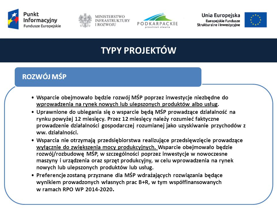 TYPY PROJEKTÓW Wsparcie obejmowało będzie rozwój MŚP poprzez inwestycje niezbędne do wprowadzenia na rynek nowych lub ulepszonych produktów albo usług.