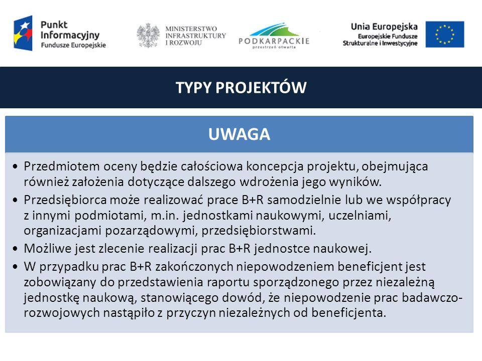 TYPY PROJEKTÓW UWAGA Przedmiotem oceny będzie całościowa koncepcja projektu, obejmująca również założenia dotyczące dalszego wdrożenia jego wyników.