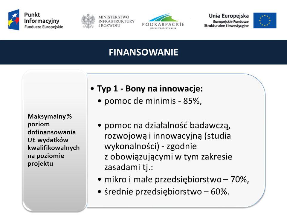 FINANSOWANIE Typ 1 - Bony na innowacje: pomoc de minimis - 85%, pomoc na działalność badawczą, rozwojową i innowacyjną (studia wykonalności) - zgodnie z obowiązującymi w tym zakresie zasadami tj.: mikro i małe przedsiębiorstwo – 70%, średnie przedsiębiorstwo – 60%.