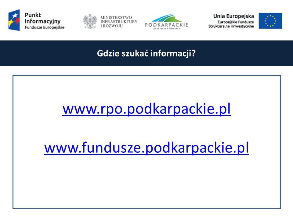 Gdzie szukać informacji www.rpo.podkarpackie.pl www.fundusze.podkarpackie.pl