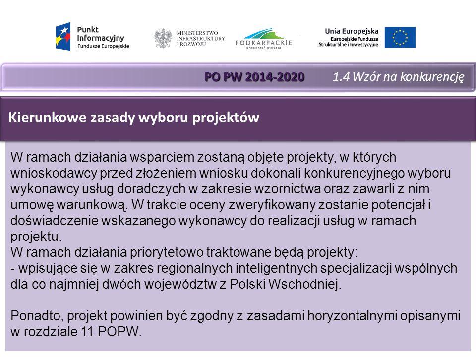 PO PW 2014-2020 PO PW 2014-2020 1.4 Wzór na konkurencję W ramach działania wsparciem zostaną objęte projekty, w których wnioskodawcy przed złożeniem wniosku dokonali konkurencyjnego wyboru wykonawcy usług doradczych w zakresie wzornictwa oraz zawarli z nim umowę warunkową.