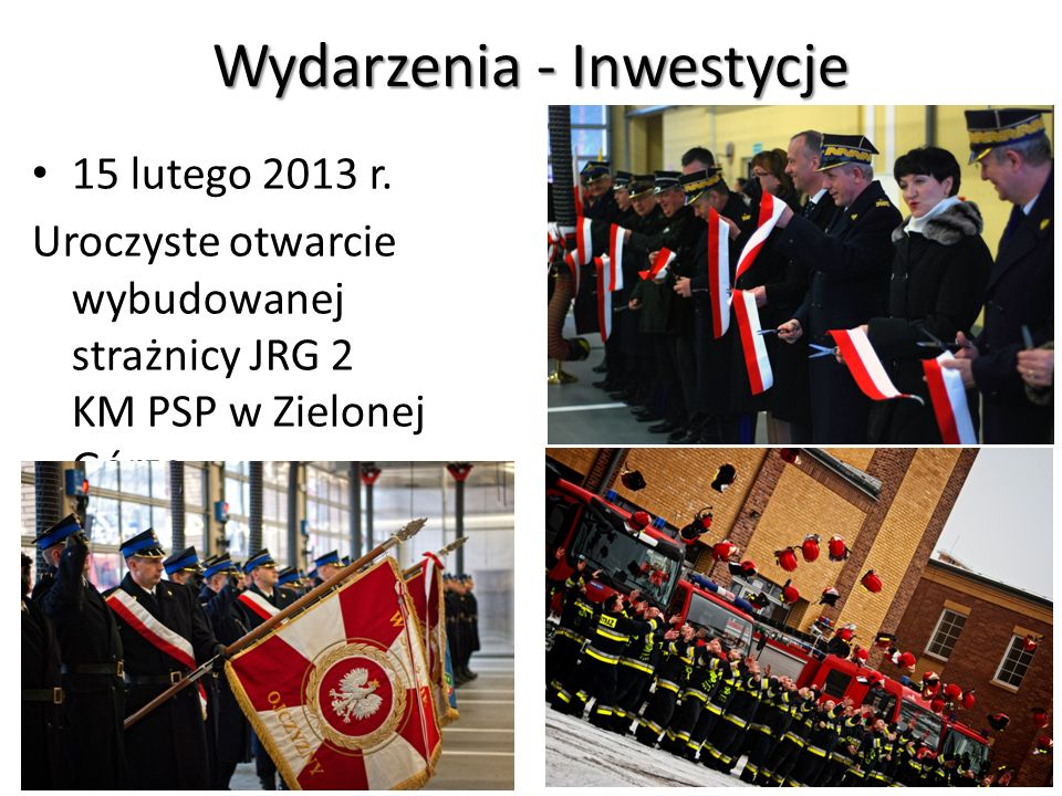 Wydarzenia - Inwestycje 15 lutego 2013 r. Uroczyste otwarcie wybudowanej strażnicy JRG 2 KM PSP w Zielonej Górze