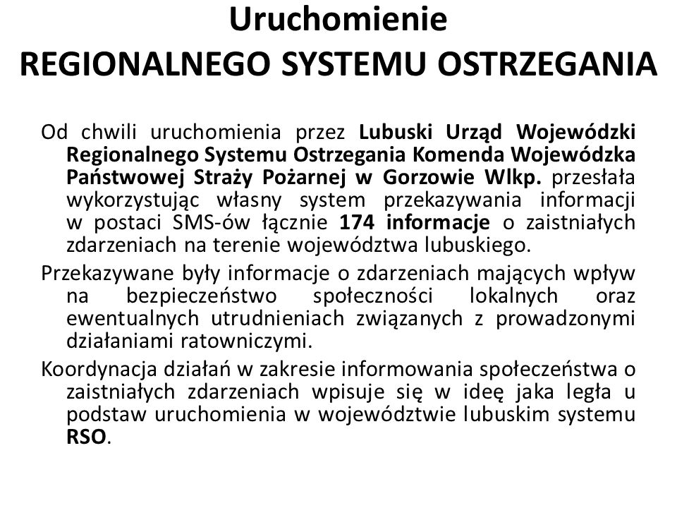 Uruchomienie REGIONALNEGO SYSTEMU OSTRZEGANIA Od chwili uruchomienia przez Lubuski Urząd Wojewódzki Regionalnego Systemu Ostrzegania Komenda Wojewódzk