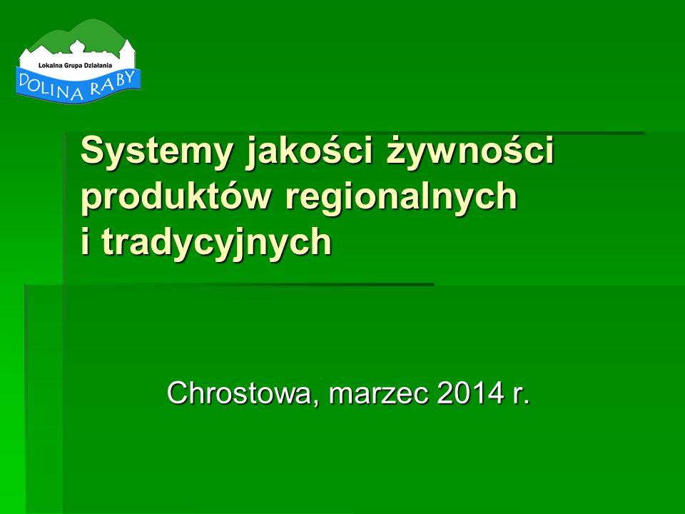 Systemy jakości żywności produktów regionalnych i tradycyjnych Chrostowa, marzec 2014 r.