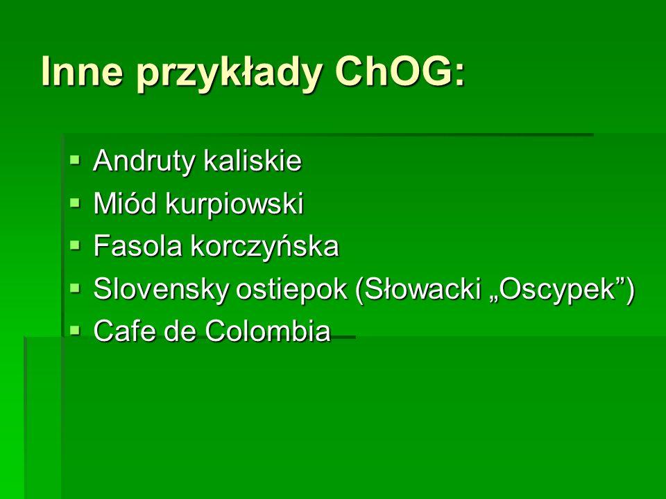 """Inne przykłady ChOG:  Andruty kaliskie  Miód kurpiowski  Fasola korczyńska  Slovensky ostiepok (Słowacki """"Oscypek"""")  Cafe de Colombia"""