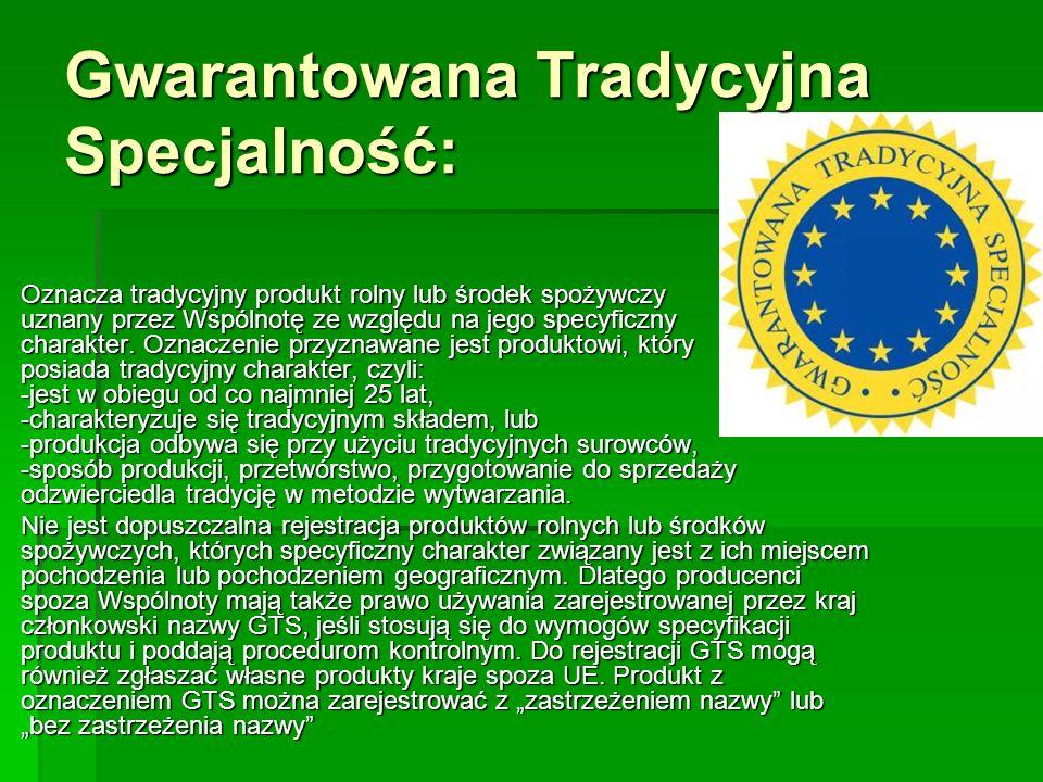 Gwarantowana Tradycyjna Specjalność:  Oznacza tradycyjny produkt rolny lub środek spożywczy uznany przez Wspólnotę ze względu na jego specyficzny cha