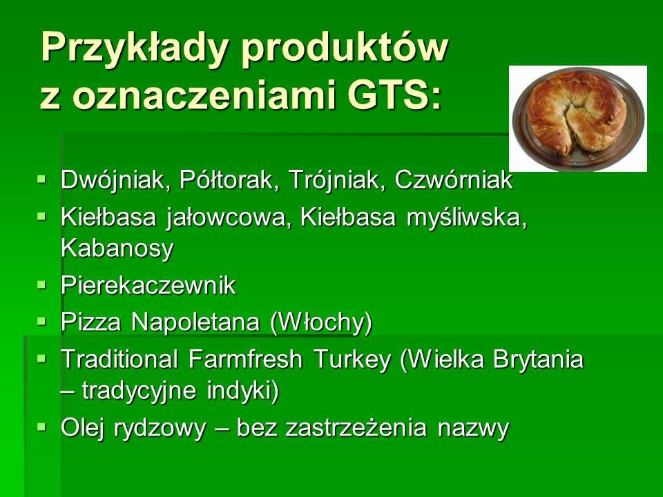 Przykłady produktów z oznaczeniami GTS:  Dwójniak, Półtorak, Trójniak, Czwórniak  Kiełbasa jałowcowa, Kiełbasa myśliwska, Kabanosy  Pierekaczewnik