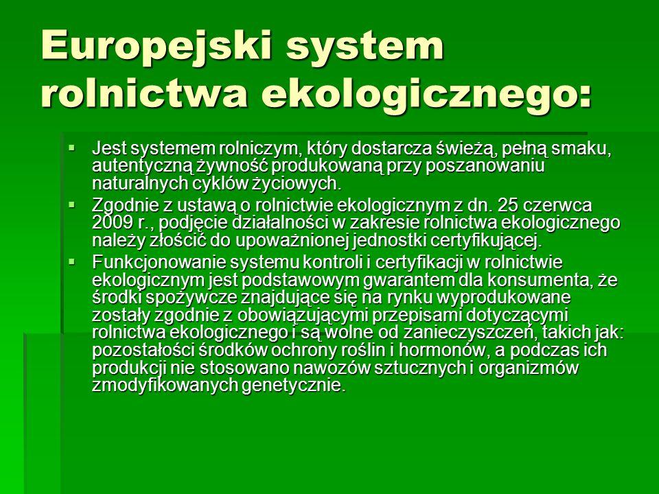 Europejski system rolnictwa ekologicznego:  Jest systemem rolniczym, który dostarcza świeżą, pełną smaku, autentyczną żywność produkowaną przy poszan