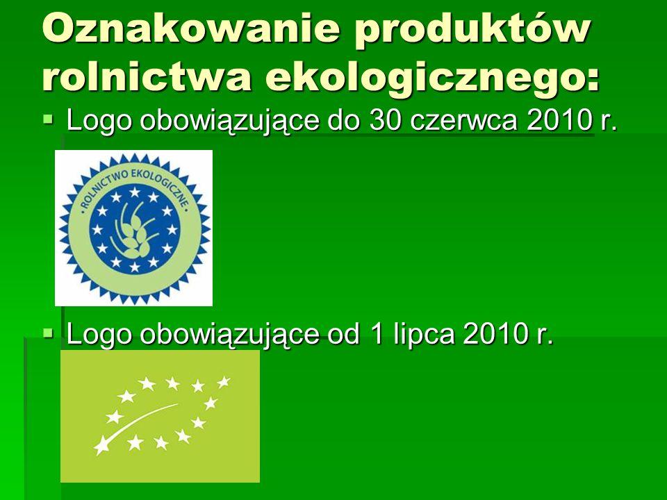 Oznakowanie produktów rolnictwa ekologicznego:  Logo obowiązujące do 30 czerwca 2010 r.  Logo obowiązujące od 1 lipca 2010 r.
