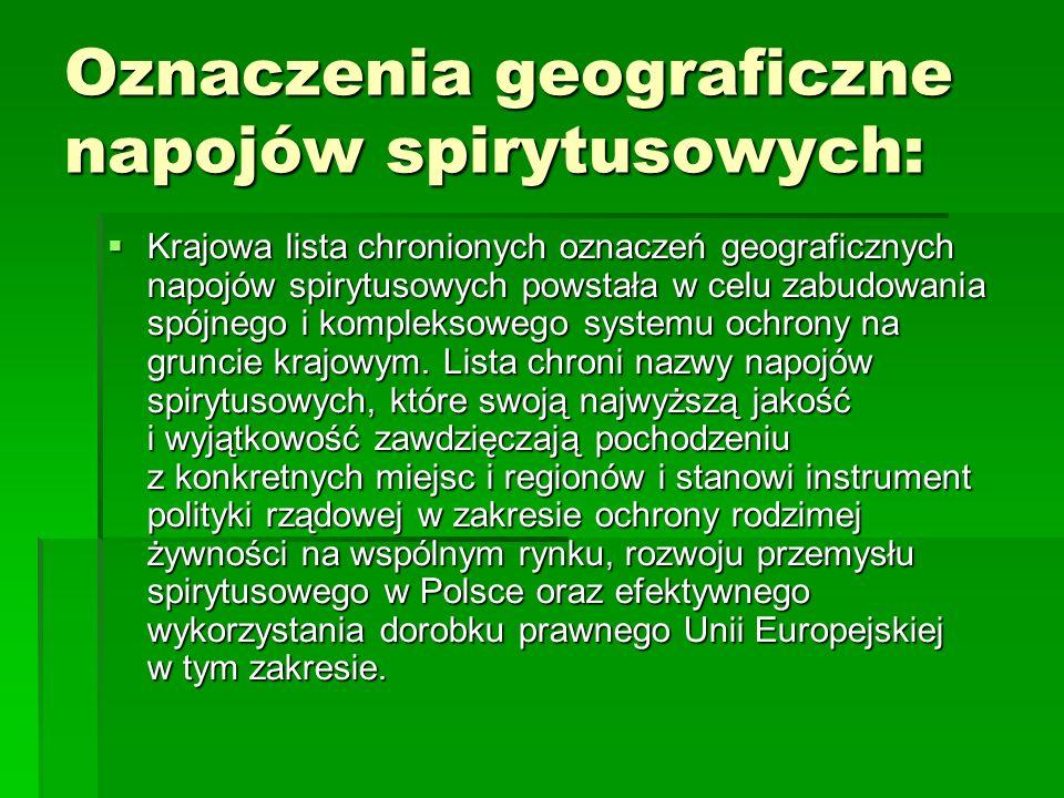 Oznaczenia geograficzne napojów spirytusowych:  Krajowa lista chronionych oznaczeń geograficznych napojów spirytusowych powstała w celu zabudowania s