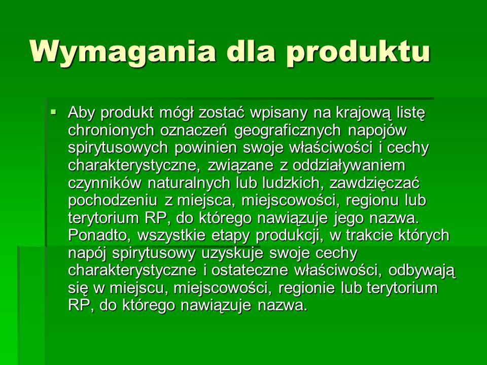 Wymagania dla produktu  Aby produkt mógł zostać wpisany na krajową listę chronionych oznaczeń geograficznych napojów spirytusowych powinien swoje wła