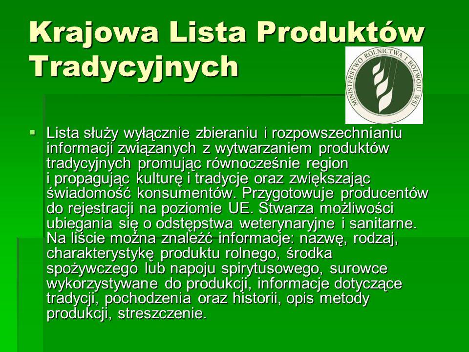 Krajowa Lista Produktów Tradycyjnych  Lista służy wyłącznie zbieraniu i rozpowszechnianiu informacji związanych z wytwarzaniem produktów tradycyjnych