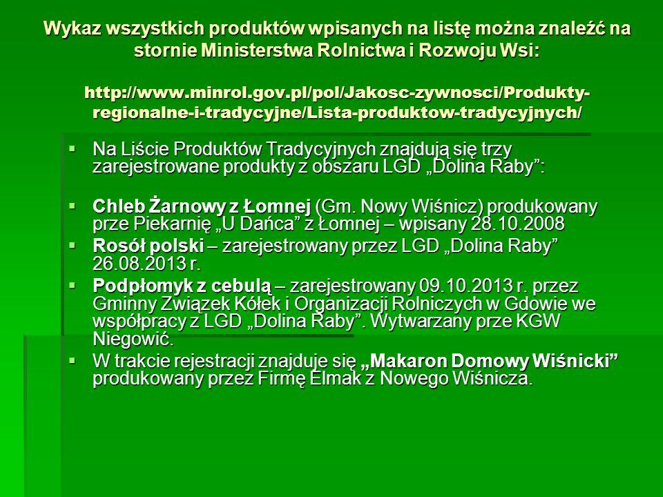 Wykaz wszystkich produktów wpisanych na listę można znaleźć na stornie Ministerstwa Rolnictwa i Rozwoju Wsi: http://www.minrol.gov.pl/pol/Jakosc-zywno