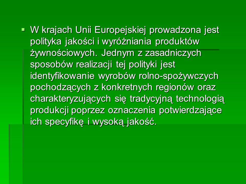  W krajach Unii Europejskiej prowadzona jest polityka jakości i wyróżniania produktów żywnościowych. Jednym z zasadniczych sposobów realizacji tej po