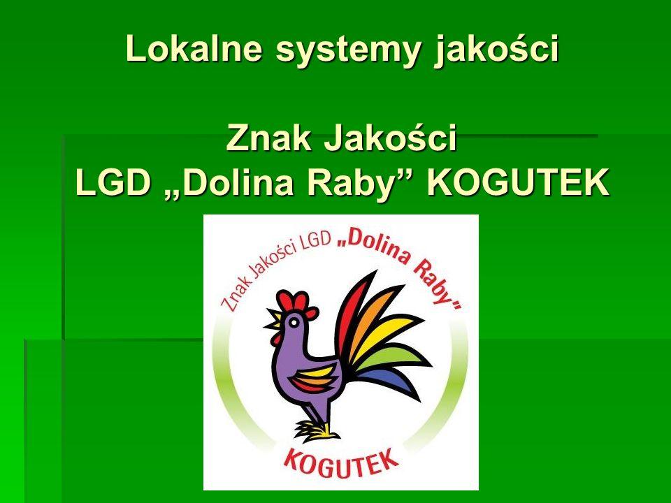 """Lokalne systemy jakości Znak Jakości LGD """"Dolina Raby"""" KOGUTEK"""