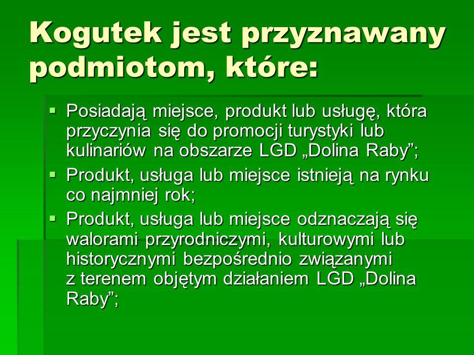 Kogutek jest przyznawany podmiotom, które:  Posiadają miejsce, produkt lub usługę, która przyczynia się do promocji turystyki lub kulinariów na obsza