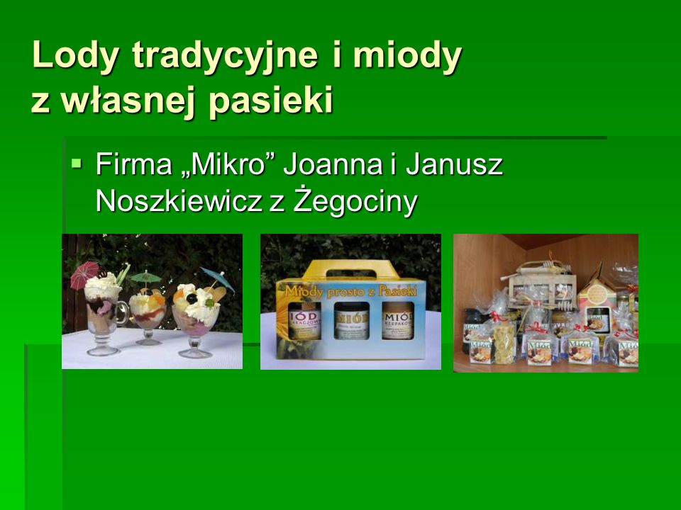 """Lody tradycyjne i miody z własnej pasieki  Firma """"Mikro"""" Joanna i Janusz Noszkiewicz z Żegociny"""