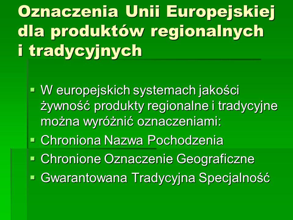Oznaczenia Unii Europejskiej dla produktów regionalnych i tradycyjnych  W europejskich systemach jakości żywność produkty regionalne i tradycyjne moż