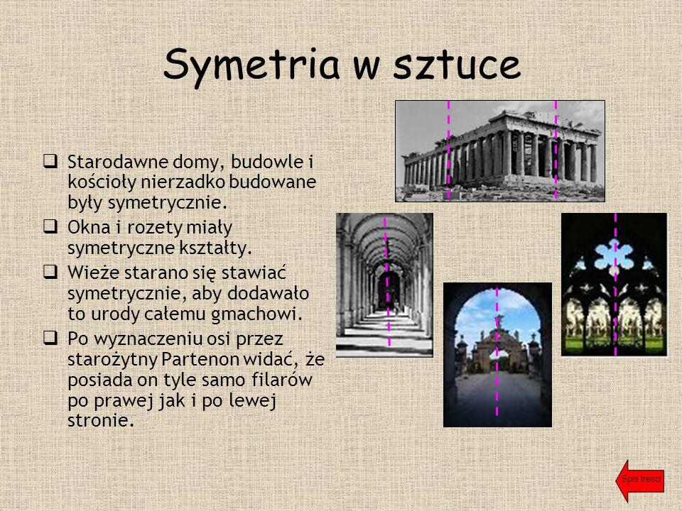 Symetria w sztuce  Starodawne domy, budowle i kościoły nierzadko budowane były symetrycznie.