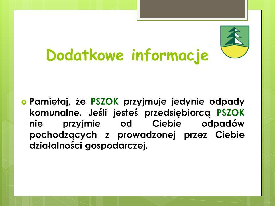 Dodatkowe informacje  Pamiętaj, że PSZOK przyjmuje jedynie odpady komunalne.