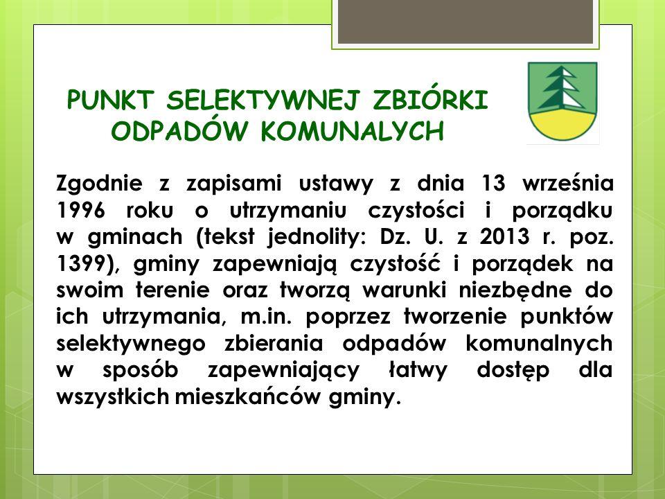 PUNKT SELEKTYWNEJ ZBIÓRKI ODPADÓW KOMUNALYCH Zgodnie z zapisami ustawy z dnia 13 września 1996 roku o utrzymaniu czystości i porządku w gminach (tekst jednolity: Dz.