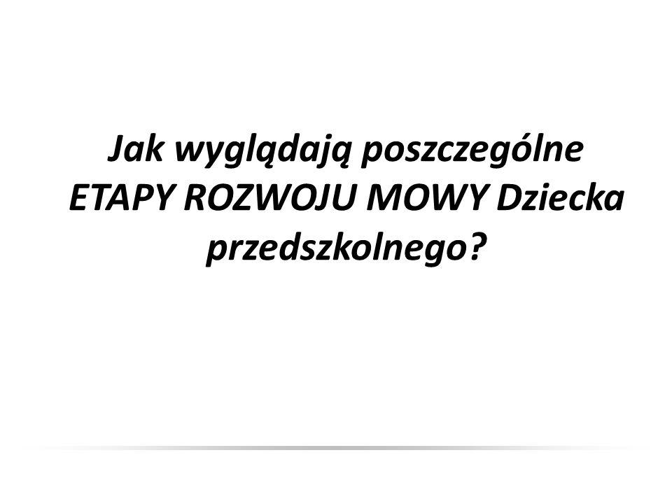 - okres melodii (0-1 roku życia): a, e, niekiedy i, m, b, n, t, d, j - okres wyrazu (1-2 r.ż.): y, o, u, p, pi, ń, ś, k, ki - około 3 r.ż.: ę, ą, mi, f, w, fi, wi, ś, ź, ć, dź, g, gi, h, l, li, ł, Rzadko występuje już głoska /r/ częściej zastępowana jest przez /l lub j/, mogą pojawić się już głoski /s z c dz/, ale zastępowane są jeszcze raczej miękkimi głoskami /ś ź ć dź/ - około 3-4 r.ż.: wymienione wyżej oraz /s, z, c, dz/, może, ale nie musi pojawiać się już gł.