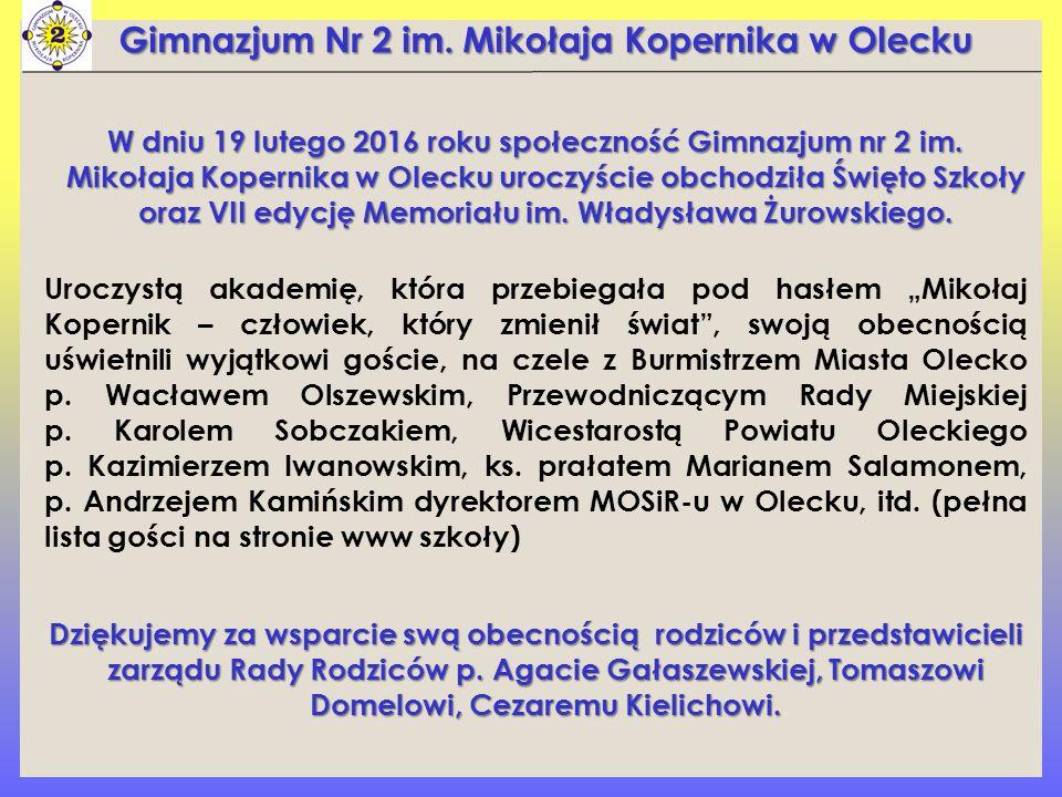 Gimnazjum Nr 2 im. Mikołaja Kopernika w Olecku W dniu 19 lutego 2016 roku społeczność Gimnazjum nr 2 im. Mikołaja Kopernika w Olecku uroczyście obchod