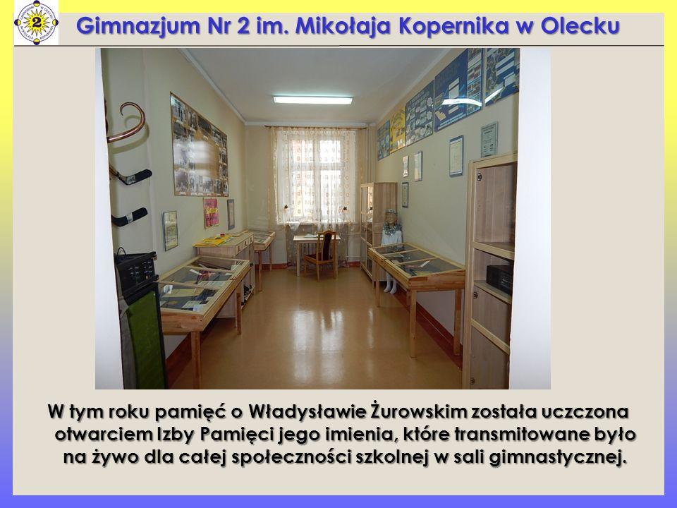 Gimnazjum Nr 2 im. Mikołaja Kopernika w Olecku W tym roku pamięć o Władysławie Żurowskim została uczczona otwarciem Izby Pamięci jego imienia, które t