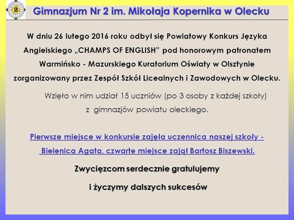 """Gimnazjum Nr 2 im. Mikołaja Kopernika w Olecku W dniu 26 lutego 2016 roku odbył się Powiatowy Konkurs Języka Angielskiego """"CHAMPS OF ENGLISH"""" pod hono"""