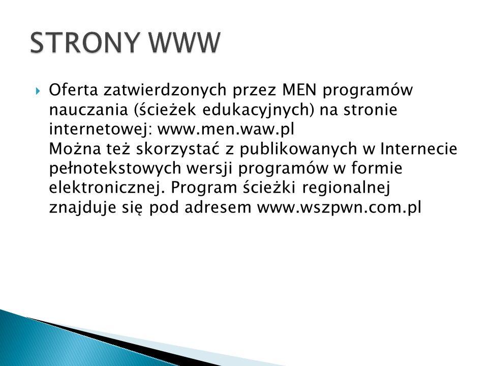 Oferta zatwierdzonych przez MEN programów nauczania (ścieżek edukacyjnych) na stronie internetowej: www.men.waw.pl Można też skorzystać z publikowanych w Internecie pełnotekstowych wersji programów w formie elektronicznej.