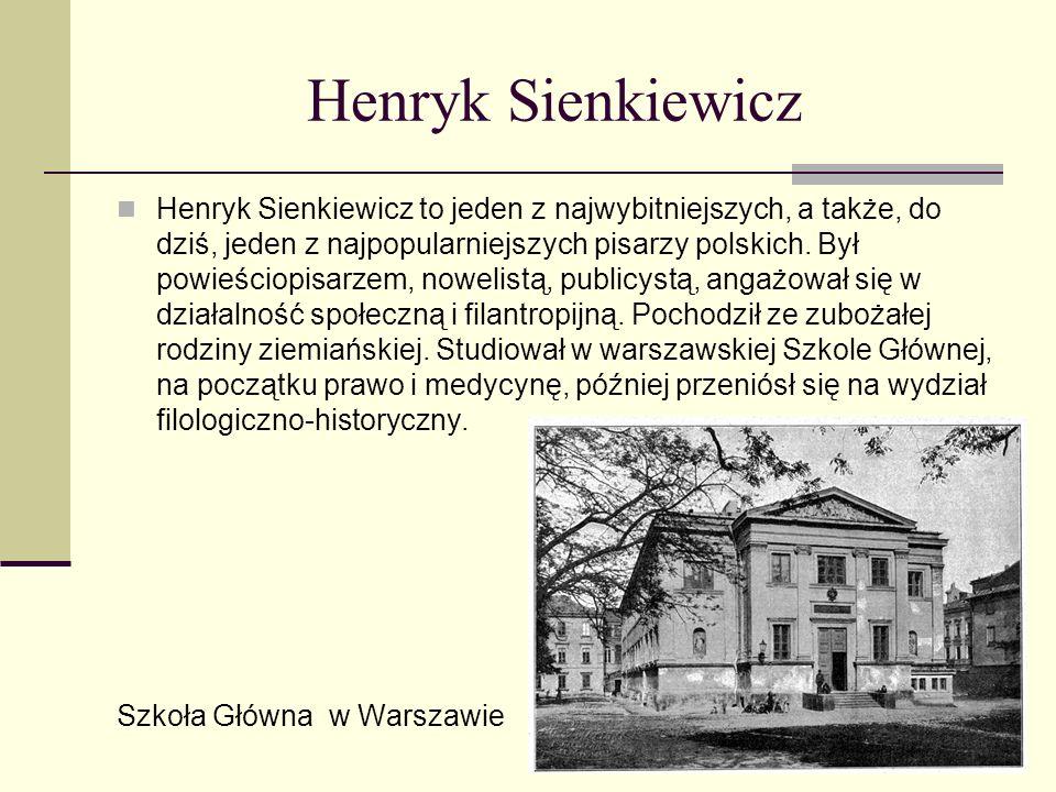 Henryk Sienkiewicz Henryk Sienkiewicz to jeden z najwybitniejszych, a także, do dziś, jeden z najpopularniejszych pisarzy polskich.