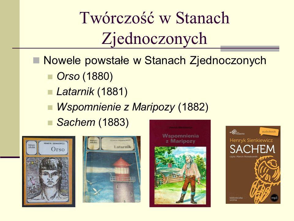 Twórczość Henryka Sienkiewicza Nowele: Humoreski z teki Worszyłły (1872) Trylogia: Stary sługa, Hania, Selim Mirza (1876) Szkice węglem (1877) Janko M