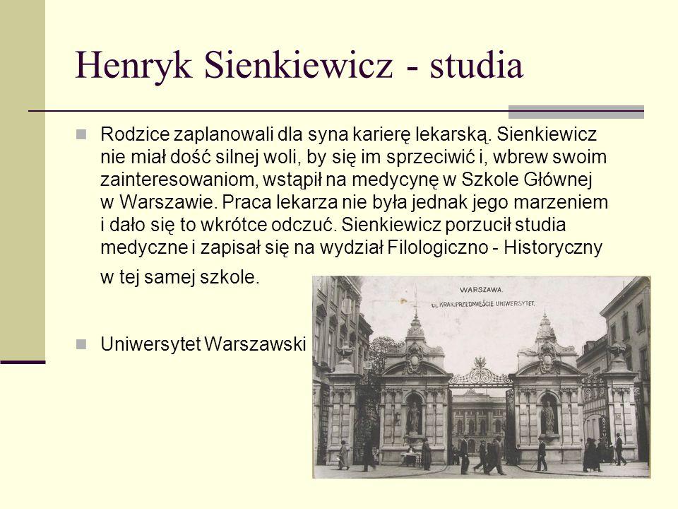 Henryk Sienkiewicz - nauka Podstawy wykształcenia zdobywał Sienkiewicz w gimnazjum w Warszawie. Nie można o nim powiedzieć, że był dobrym uczniem. Dob