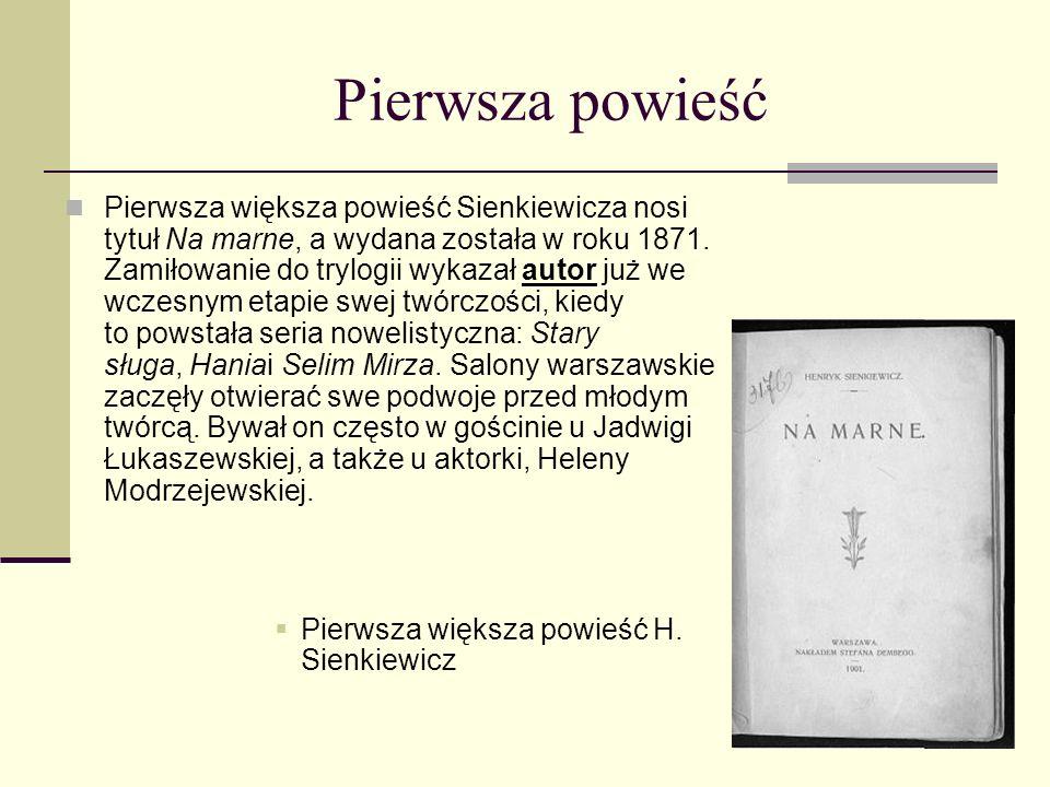 Powieści Henryka Sienkiewicza Powieści Trylogia: Ogniem i mieczem (1884), Potop (1886), Pan Wołodyjowski (1888) Bez dogmatu (1891) Rodzina Połanieckich (1895) Quo vadis (1896) Krzyżacy (1900) Na polu chwały (1906) W pustyni i w puszczy (1912)