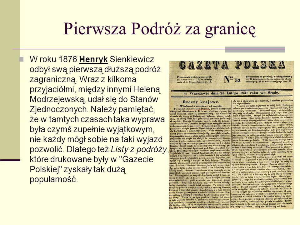 Pierwsza Podróż za granicę W roku 1876 Henryk Sienkiewicz odbył swą pierwszą dłuższą podróż zagraniczną.