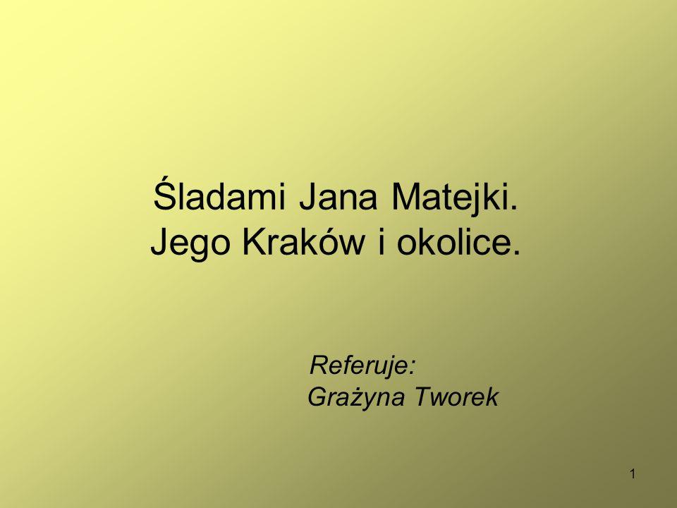 1 Śladami Jana Matejki. Jego Kraków i okolice. Referuje: Grażyna Tworek