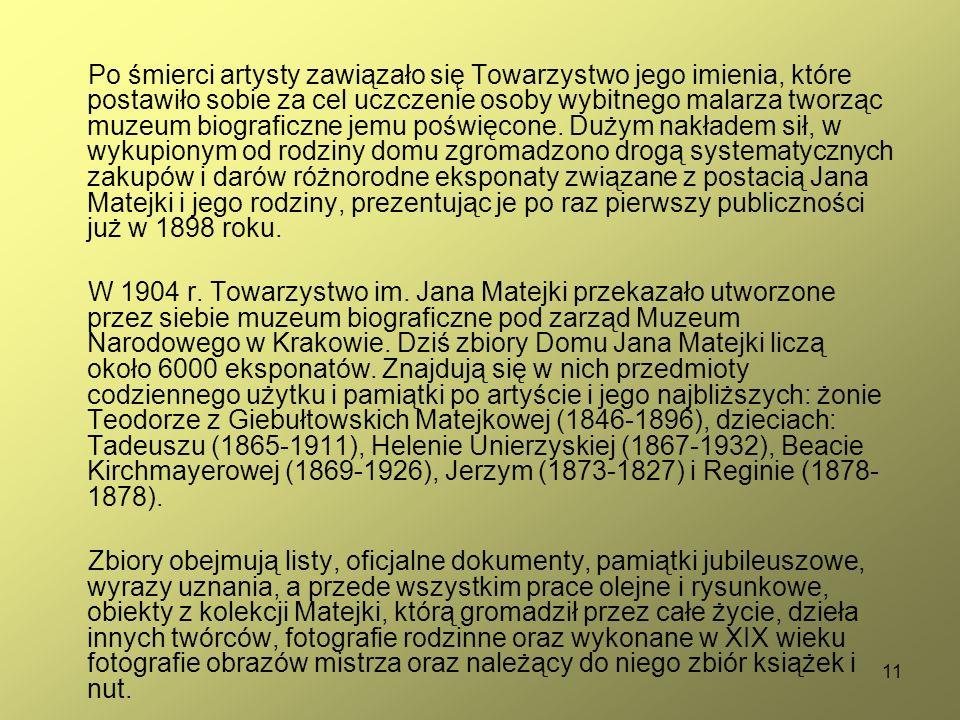 11 Po śmierci artysty zawiązało się Towarzystwo jego imienia, które postawiło sobie za cel uczczenie osoby wybitnego malarza tworząc muzeum biograficzne jemu poświęcone.