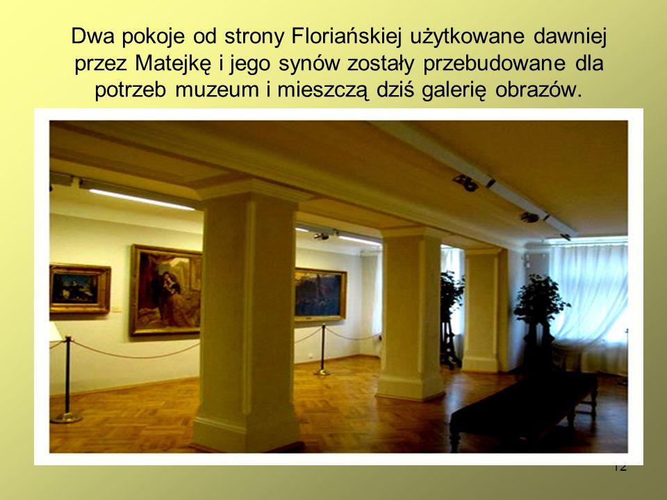 12 Dwa pokoje od strony Floriańskiej użytkowane dawniej przez Matejkę i jego synów zostały przebudowane dla potrzeb muzeum i mieszczą dziś galerię obrazów.
