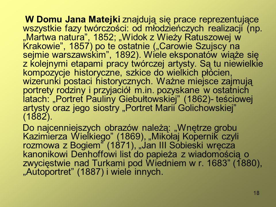 """18 W Domu Jana Matejki znajdują się prace reprezentujące wszystkie fazy twórczości: od młodzieńczych realizacji (np. """"Martwa natura"""", 1852; """"Widok z W"""